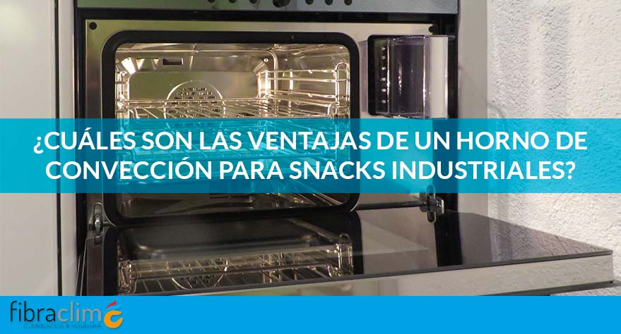 horno conveccion snacks industriales fibracliim