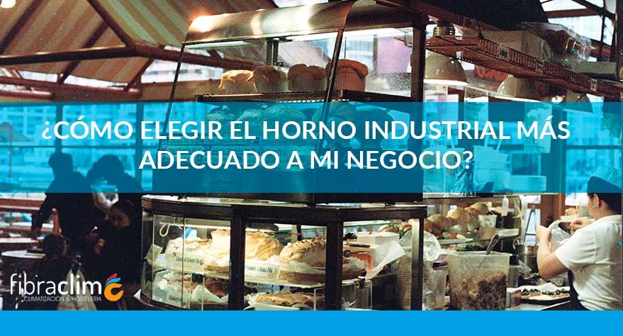 Como elegir horno industrial más adecuado para negocio Fibraclim